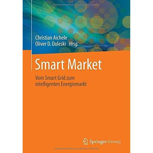 Christian Aichele - Smart Market: Vom Smart Grid zum intelligenten Energiemarkt - Preis vom 18.10.2020 04:52:00 h