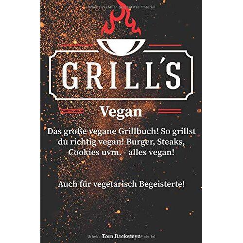 Tom Backsteyn - Grill´s Vegan! Das große vegane Grillbuch! So grillst du richtig vegan! Burger, Steaks, Cookies uvm. - alles vegan! Auch für vegetarisch Begeisterte! - Preis vom 08.05.2021 04:52:27 h