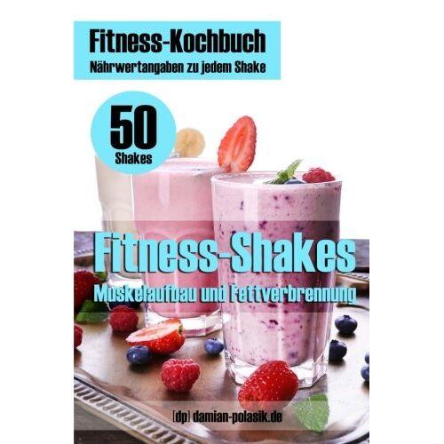 Damian Polasik - Fitness-Kochbuch für Fitness-Shakes - Muskelaufbau und Fettverbrennung: schnell u. einfach Eiweiß-Shakes zubereiten + Infos zu Vitaminen - Preis vom 12.05.2021 04:50:50 h