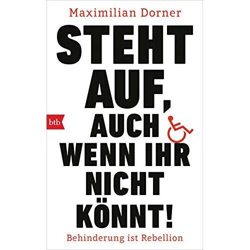 Maximilian Dorner - Steht auf, auch wenn ihr nicht könnt!: Behinderung ist Rebellion - Preis vom 13.05.2021 04:51:36 h