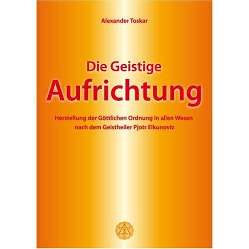 Alexander Toskar - Die geistige Aufrichtung. - Preis vom 20.10.2020 04:55:35 h