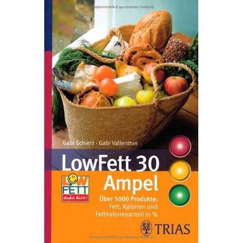 Gabi Schierz - LowFett 30 Ampel: Über 5000 Produkte: Fett, Kalorien und Fettkalorienanteil in % - Preis vom 21.10.2020 04:49:09 h