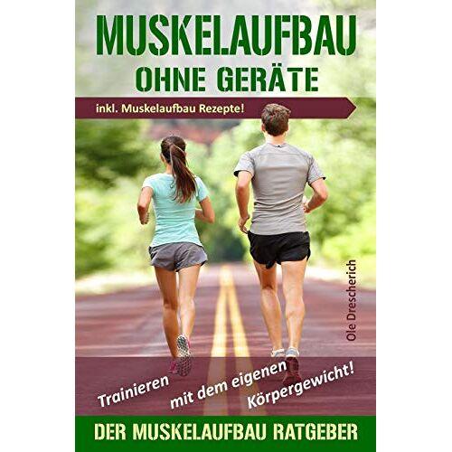 Ole Drescherich - Muskelaufbau ohne Geräte: Trainieren mit dem eigenen Körpergewicht! Der perfekte Muskelaufbau Ratgeber inkl. Muskelaufbau Rezepte - Preis vom 06.09.2020 04:54:28 h