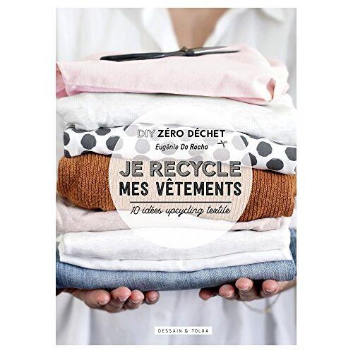 Eugénie Da Rocha - Je recycle mes vêtements : 10 idées upcycling textile - Preis vom 03.04.2020 04:57:06 h