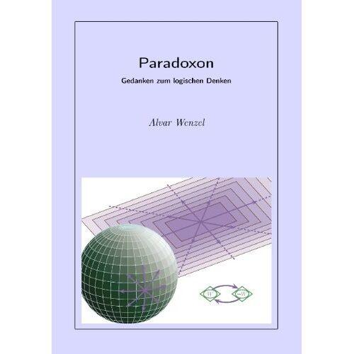 Alvar Wenzel - Paradoxon: Gedanken zum logischen Denken - Preis vom 15.04.2021 04:51:42 h
