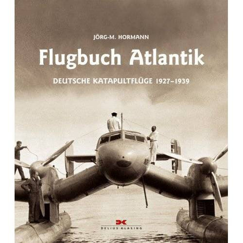 Jörg-M. Hormann - Flugbuch Atlantik: Deutsche Katapultflüge 1927-1939 - Preis vom 15.01.2021 06:07:28 h