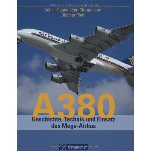 Achim Figgen - A 380: Geschichte, Technik und Einsatz des Mega-Airbus - Preis vom 15.04.2021 04:51:42 h