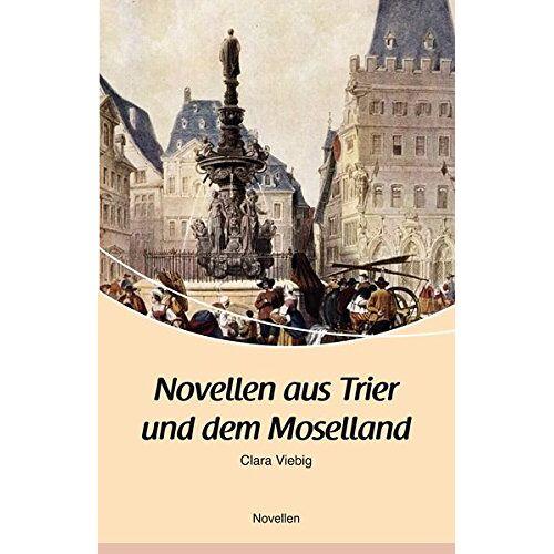 Clara Viebig - Novellen aus Trier und dem Moselland - Preis vom 15.05.2021 04:43:31 h