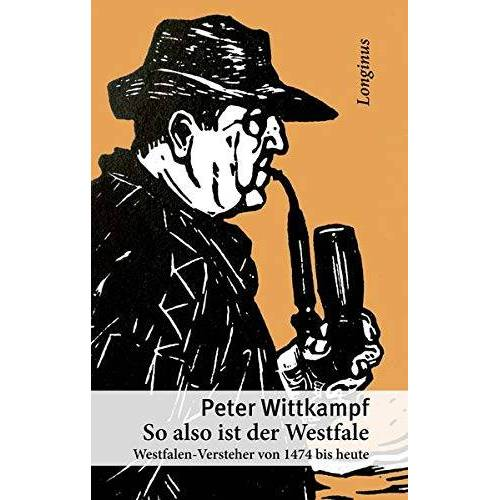 Peter Wittkampf - So also ist der Westfale: Westfalen-Versteher von 1474 bis heute - Preis vom 23.02.2021 06:05:19 h