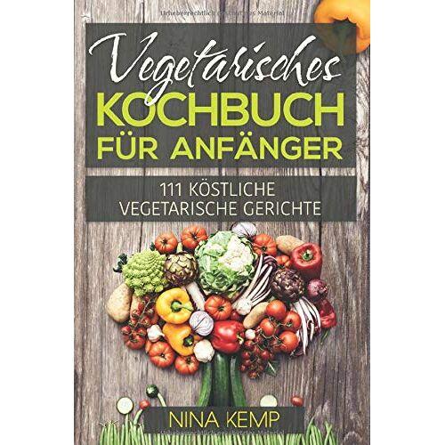 Nina Kemp - Vegetarisches Kochbuch für Anfänger: 111 Köstliche vegetarische Gerichte - Preis vom 26.02.2021 06:01:53 h