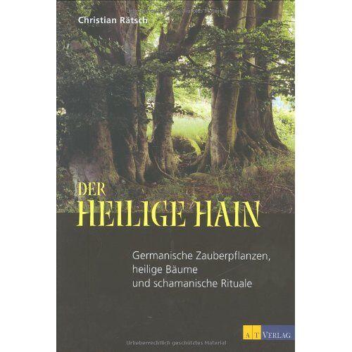 Christian Rätsch - Der heilige Hain: Germanische Zauberpflanzen, heilige Bäume und schamanische Rituale - Preis vom 01.03.2021 06:00:22 h