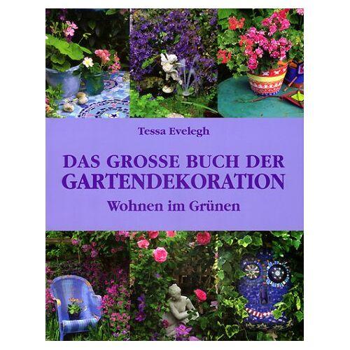 Tessa Evelegh - Das große Buch der Gartendekoration - Preis vom 03.05.2021 04:57:00 h