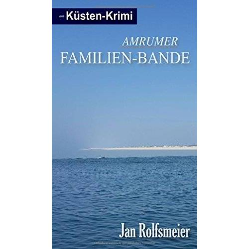 Jan Rolfsmeier - Amrumer Familien-Bande: Ein Küsten-Krimi: Hark Petersens erster Fall (Amrum-Krimis) - Preis vom 27.02.2021 06:04:24 h