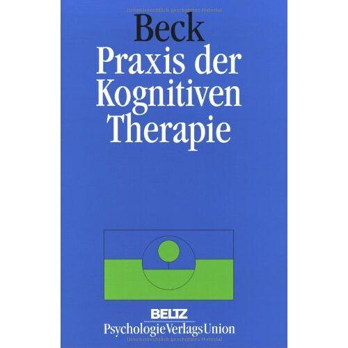 Beck, Judith S. - Praxis der Kognitiven Therapie - Preis vom 03.03.2021 05:50:10 h