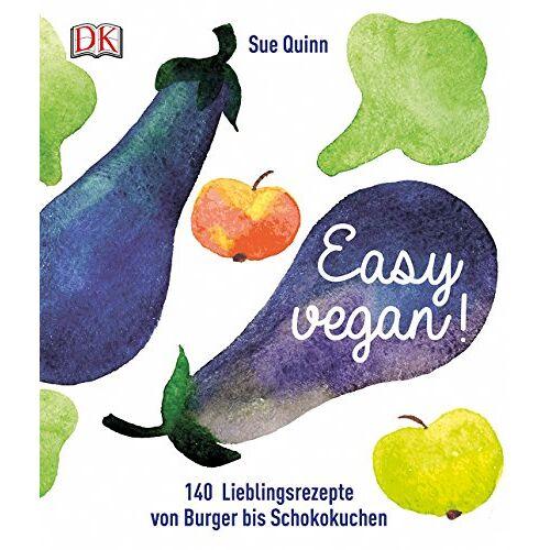 Sue Quinn - Easy vegan: 140 Lieblingsrezepte von Burger bis Schokokuchen - Preis vom 27.02.2021 06:04:24 h