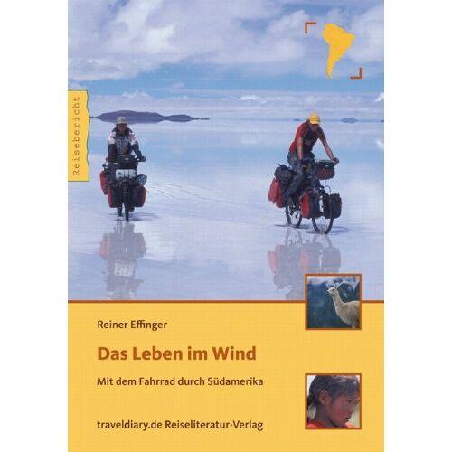Reiner Effinger - Das Leben im Wind: Mit dem Fahrrad durch Südamerika - Preis vom 20.10.2020 04:55:35 h