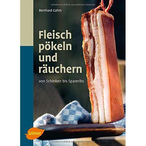 Bernhard Gahm - Fleisch pökeln und räuchern: Von Schinken bis Spareribs - Preis vom 17.04.2021 04:51:59 h