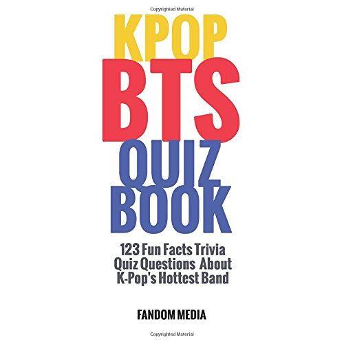 Fandom Media - Kpop BTS Quiz Book: 123 Fun Facts Trivia Questions About  K-Pop's Hottest Band - Preis vom 20.10.2020 04:55:35 h