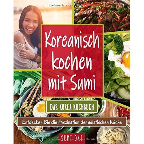 Sumi Dai - Koreanisch kochen mit Sumi – Das Korea Kochbuch: Entdecken Sie die Faszination der asiatischen Küche - Preis vom 05.09.2020 04:49:05 h