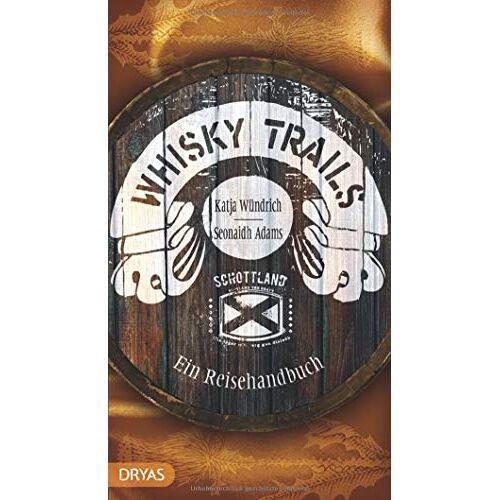 Katja Wündrich - Whisky Trails Schottland: Ein Reisehandbuch - Preis vom 11.04.2021 04:47:53 h