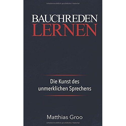 Matthias Groo - Bauchreden Lernen: Die Kunst des unmerklichen Sprechens: Bauchredner Kurs - Preis vom 13.05.2021 04:51:36 h