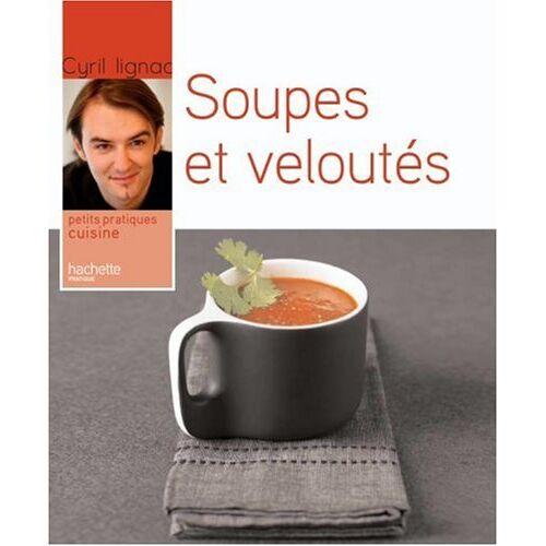 Cyril Lignac - Soupes et veloutés - Preis vom 11.04.2021 04:47:53 h
