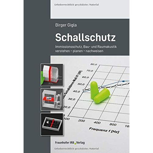 Birger Gigla - Schallschutz: Immissionsschutz, Bau- und Raumakustik verstehen - planen - nachweisen. - Preis vom 27.02.2021 06:04:24 h