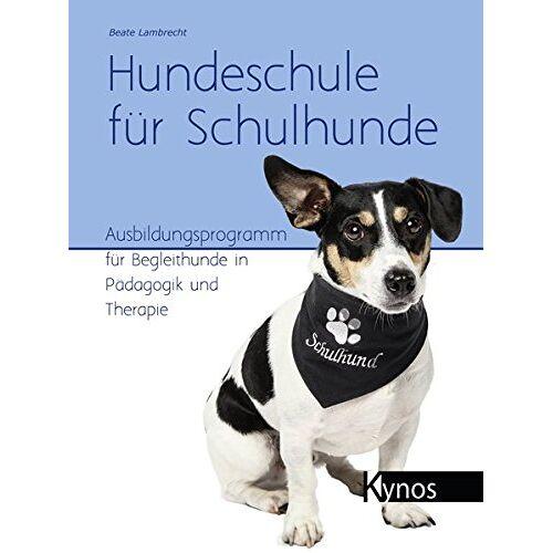Beate Lambrecht - Hundeschule für Schulhunde: Ausbildungsprogramm für Begleithunde in Pädagogik und Therapie - Preis vom 24.02.2021 06:00:20 h