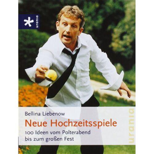 Bellina Liebenow - Neue Hochzeitsspiele: 100 Ideen vom Polterabend bis zum großen Fest - Preis vom 19.07.2019 05:35:31 h