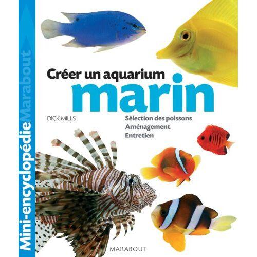 Dick Mills - Aquarium marin : Un ouvrage complet pour aménager son aquarium et choisir ses poissons - Preis vom 28.02.2021 06:03:40 h