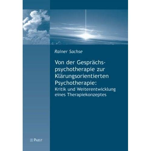 Rainer Sachse - Von der Gesprächspsychotherapie zur Klärungsorientierten Psychotherapie - Preis vom 15.05.2021 04:43:31 h