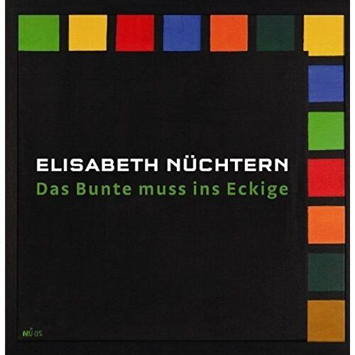 Elisabeth Nüchtern - Elisabeth Nüchtern. Das Bunte muss ins Eckige - Preis vom 17.10.2020 04:55:46 h