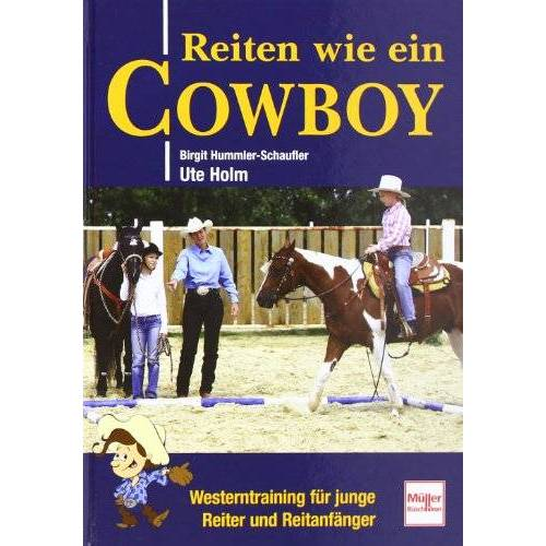 Ute Holm - Reiten wie ein Cowboy: Westerntraining für junge Reiter und Reitanfänger - Preis vom 15.04.2021 04:51:42 h
