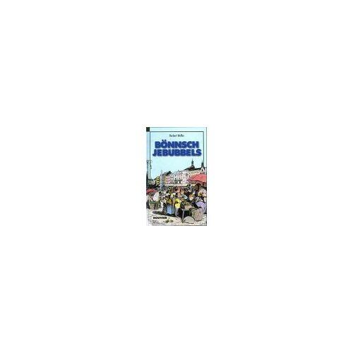 Herbert Weffer - Bönnsch Jebubbels: Erweiterte Auflage mit über 1000 Redensarten von: In Bonn wird bönnsch jebubbelt - Preis vom 05.09.2020 04:49:05 h
