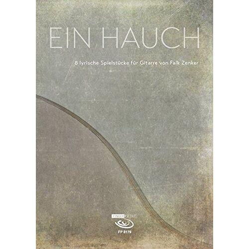 Falk Zenker - Ein Hauch: 8 lyrische Spielstücke für Gitarre - Preis vom 16.04.2021 04:54:32 h