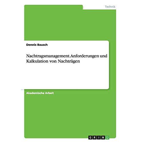 Dennis Bausch - Nachtragsmanagement. Anforderungen und Kalkulation von Nachträgen - Preis vom 20.10.2020 04:55:35 h