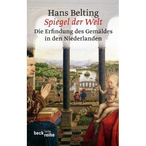 Hans Belting - Spiegel der Welt: Die Erfindung des Gemäldes in den Niederlanden - Preis vom 05.09.2020 04:49:05 h