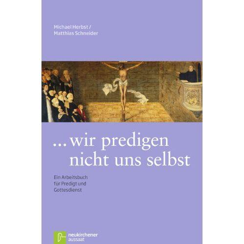 Michael Herbst - ... wir predigen nicht uns selbst: Ein Arbeitsbuch für Predigt und Gottesdienst - Preis vom 20.10.2020 04:55:35 h