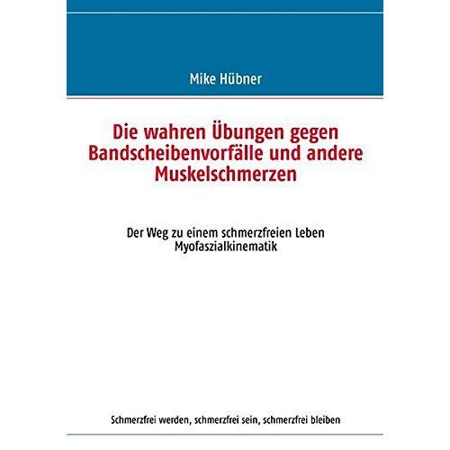 Mike Hübner - Die wahren Übungen gegen Bandscheibenvorfälle und andere Muskelschmerzen: Der Weg zu einem schmerzfreien Leben - Preis vom 17.04.2021 04:51:59 h