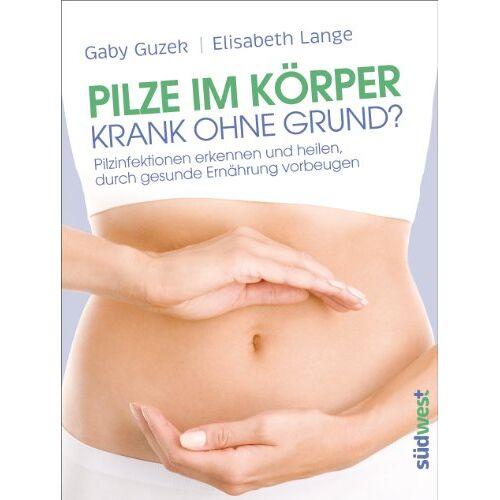 Gaby Guzek - Pilze im Körper - Krank ohne Grund?: Pilzinfektionen erkennen und heilen, durch gesunde Ernährung vorbeugen - Preis vom 05.10.2020 04:48:24 h