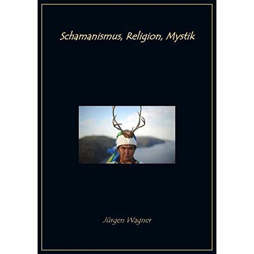 Jürgen Wagner - Schamanismus, Religion, Mystik - Preis vom 24.02.2021 06:00:20 h