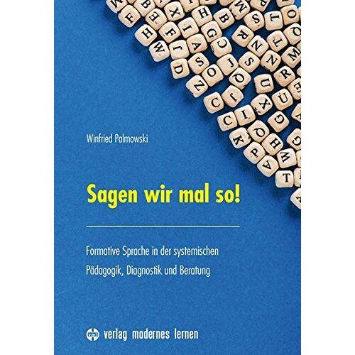 Winfried Palmowski - Sagen wir mal so!: Formative Sprache in der systemischen Pädagogik, Diagnostik und Beratung - Preis vom 03.05.2021 04:57:00 h