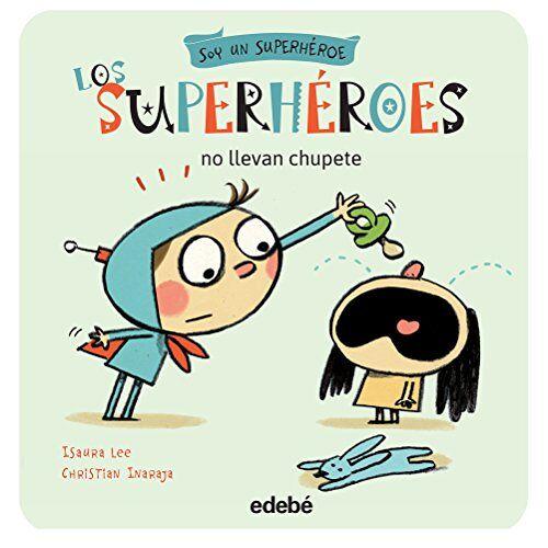 Isaura Lee - Los Superheroes No Llevan Chupete (Soy un Superhéroe, Band 2) - Preis vom 13.05.2021 04:51:36 h