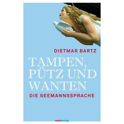 Dietmar Bartz - Tampen, Pütz und Wanten: Die Seemannssprache - Preis vom 04.09.2020 04:54:27 h