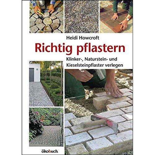 Heidi Howcroft - Richtig pflastern: Klinker-, Naturstein- und Kieselsteinpflaster verlegen - Preis vom 20.10.2020 04:55:35 h