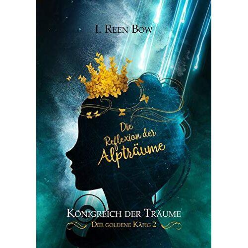 Bow, I. Reen - Königreich der Träume - Der goldene Käfig 2: Die Reflexion der Alpträume - Preis vom 15.04.2021 04:51:42 h