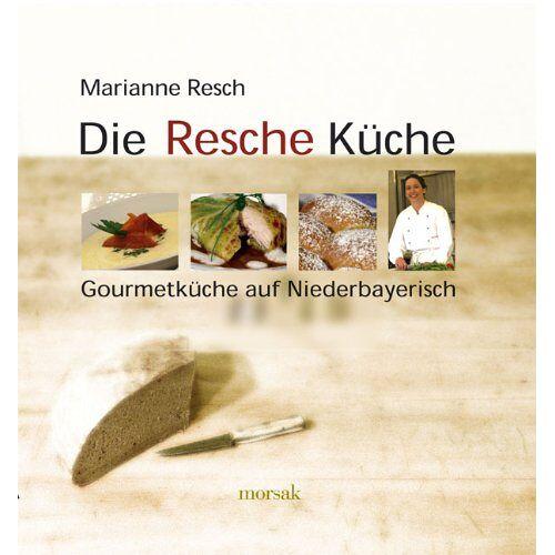 Marianne Resch - Die Resche Küche: Gourmetküche auf Niederbayerisch - Preis vom 16.04.2021 04:54:32 h