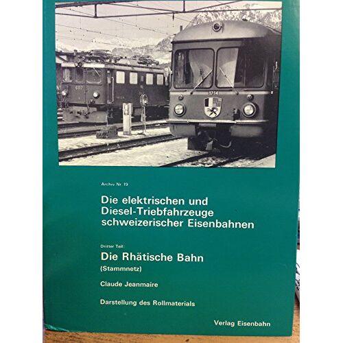 - Die Elektrischen und Diesel-Triebfahrzeuge schweizerischer Eisenbahnen, Dritter Teil : Die Rhatische Bahn (Rh. B.) Stammnetz. - Preis vom 28.03.2020 05:56:53 h