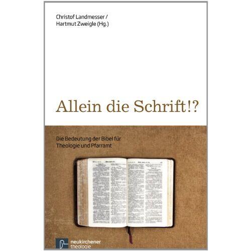 Christof Landmesser (Hg.) - Allein die Schrift?: Die Bedeutung der Bibel für Theologie und Pfarramt - Preis vom 12.04.2021 04:50:28 h