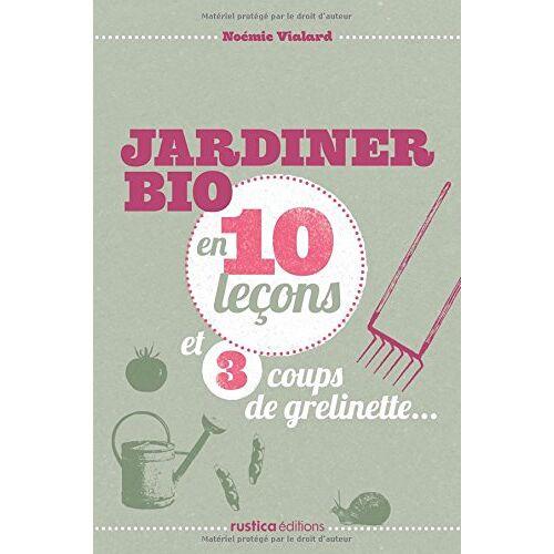 Noémie Vialard - Jardiner bio en 10 leçons et 3 coups de grelinette - Preis vom 21.10.2020 04:49:09 h
